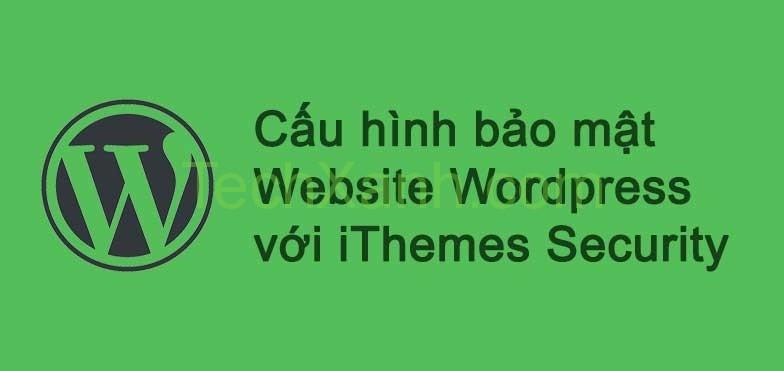 Bảo mật website wordpress với ithemes security